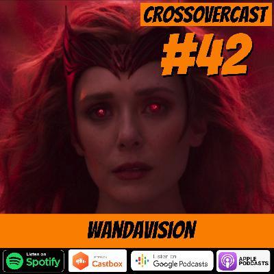 CrossoverCast 42 – WandaVision