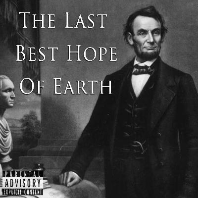Episode 100: The Last Best Hope Of Earth