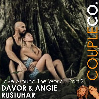 Producing Love Around The World: Angie & Davor Rostuhar, Filmmakers, Part 2