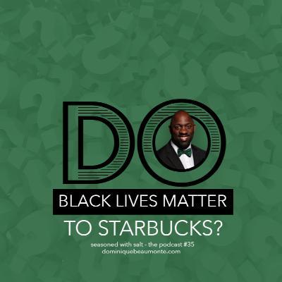 Do Black Lives Matter to Starbucks?