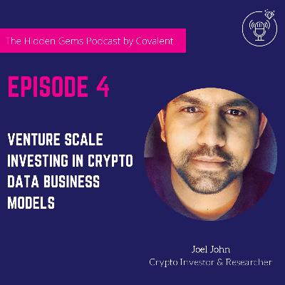 EP 04: Venture Scale Investing in Crypto Data Business Models | The Hidden Gems Podcast by Covalent