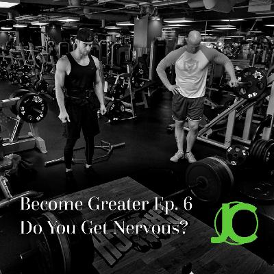 Become Greater Ep. 6 - Do You Get Nervous
