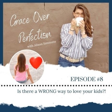Ep 8 - Is there a WRONG way to love your kids?