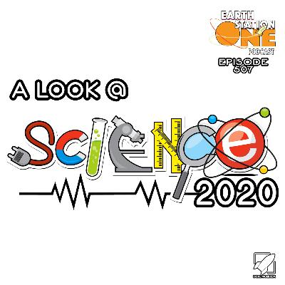 The Earth Station One Podcast – A Look At Science 2020