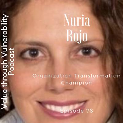 Episode 78 - Nuria Rojo, Organization Transformation Champion