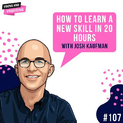 #107: How to Learn a New Skill in 20 Hours with Josh Kaufman