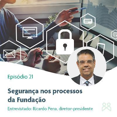 Episódio 21 - Segurança nos processos da Fundação