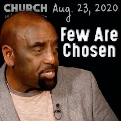 08/23/20 Many Are Called, But Few Are Chosen (Church)