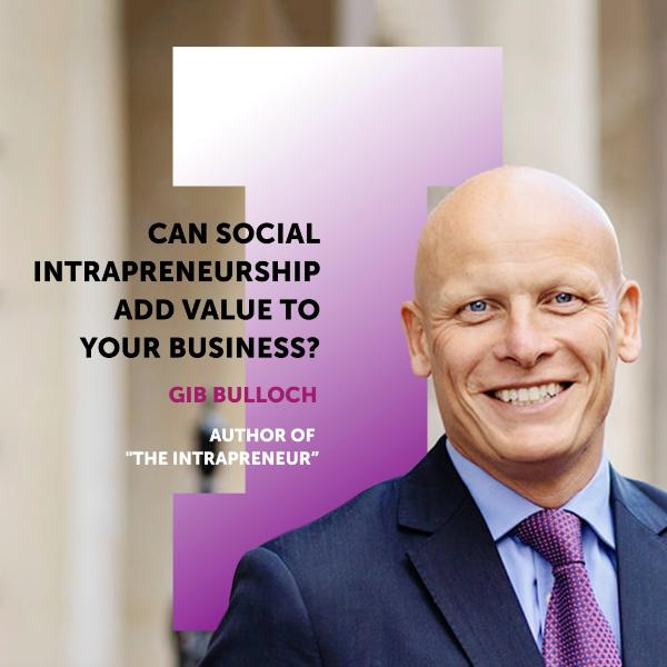#7 Gib Bulloch: Can Social Intrapreneurship Add Value to your Business?