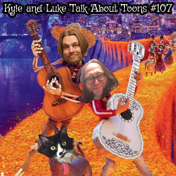 Kyle and Luke Talk About Toons #107: Hold My Cervesa