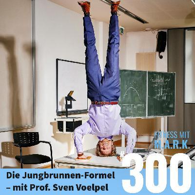 FMM 300 : Die Jungbrunnen-Formel – mit Prof. Sven Voelpel