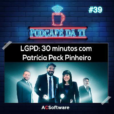#39 - LGPD: 30 minutos com Patrícia Peck Pinheiro
