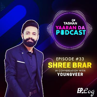 Ep 33: 9x Tashan Yaaran Da Podcast ft. Shree Brar