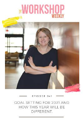 041: Goal Setting for 2021 and How This Year Will be Different.