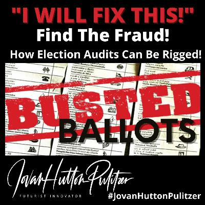 Find The Fraud - I Will Fix This - Busted Ballots w/ #JovanHuttonPulitzer