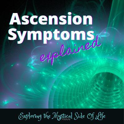 Ascension Symptoms Explained