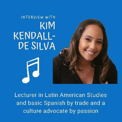 Chat with Kim Kendall de Silva   Latin American Studies Lecturer & a Culture Advocate