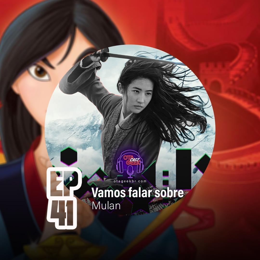 OTGCAST #41 Mulan - Vamos falar sobre o filme
