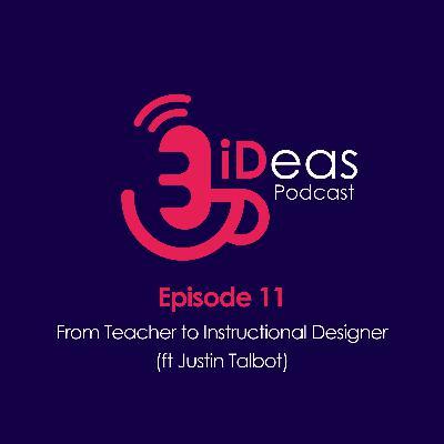 Episode 11. From Teacher to Instructional Designer (ft Justin Talbot)