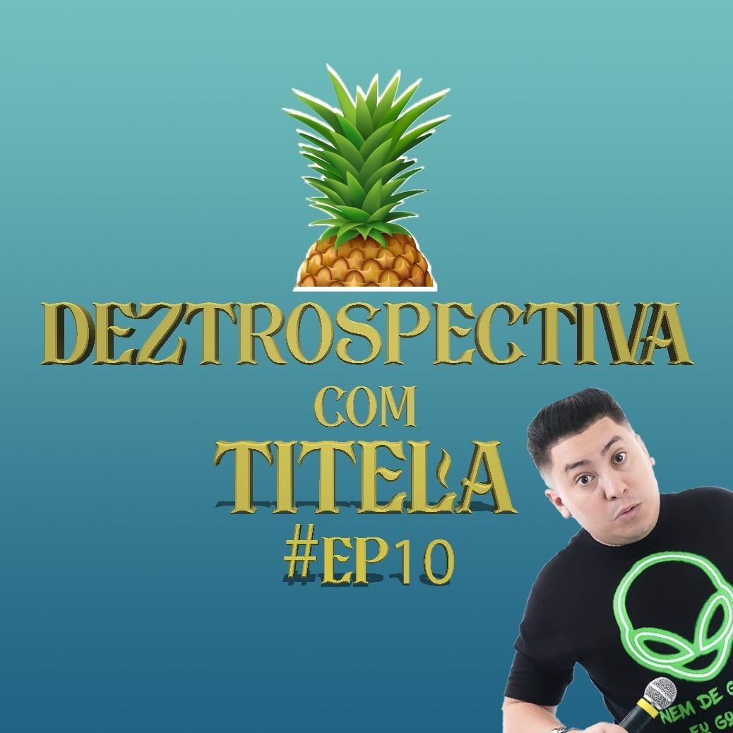 #10 - DEZtrospectiva com Titela - ORCI