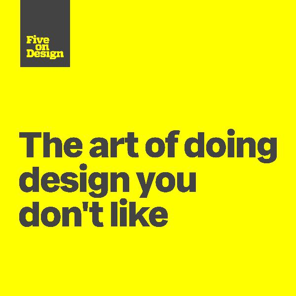 The art of doing design you don't like