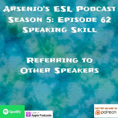 Arsenio's ESL Podcast | Season 5 Episode 62 | Speaking Skill | Referring to Other Speakers