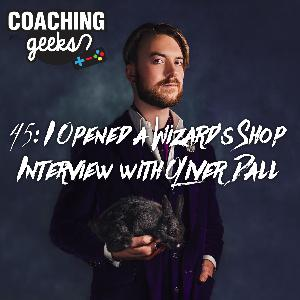 45: Geek/Business - I Opened a Wizard's Shop. Interview with Oliver Dall.