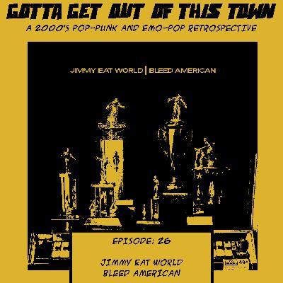 Episode 26: Jimmy Eat World - Bleed American
