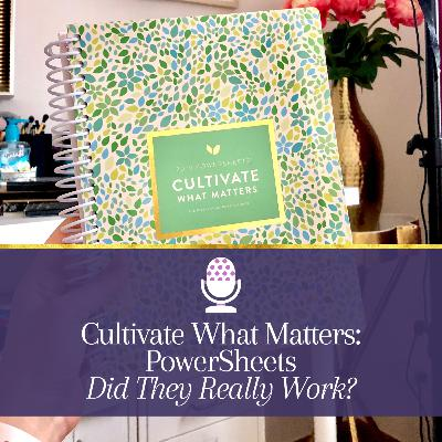 Episode 16: Cultivate What Matters: PowerSheets - Did They Really Work?