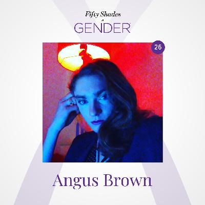 26. ANGUS BROWN (ANNIE): transgender woman, butch lesbian