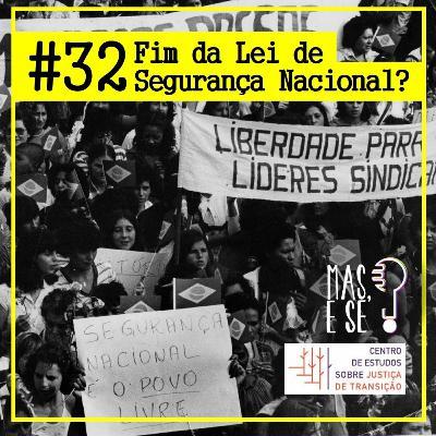 Mas e se? #32 - Será o fim da Lei de Segurança Nacional