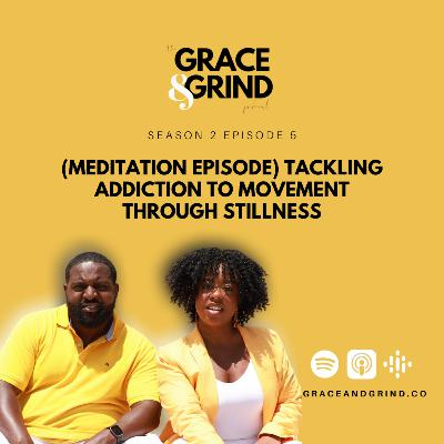 S2 Ep. 5 – (MEDITATION EPISODE) Tackling Addiction to Movement Through Stillness