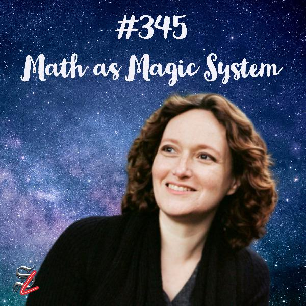 #345 - Math as a Magic System w/ Mary Robinette Kowal