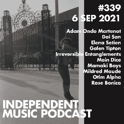 #339 – Otim Alpha, Elena Setien, Rose Bonica, Irreversible Entanglements, Galen Tipton, Mildred Maude - 6 September 2021