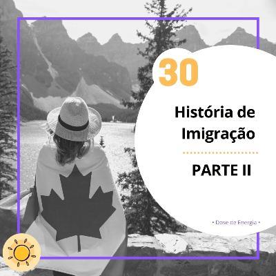 Dose #30 - História de Imigração - Parte II