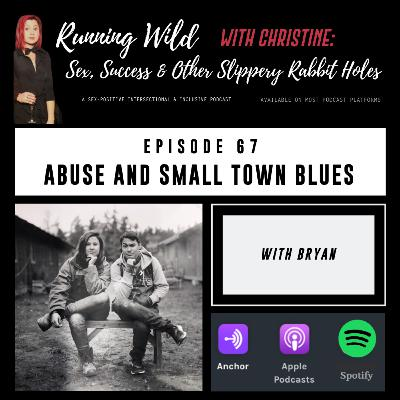 Ep 67: Abuse & Small Town Blues, with Bryan E.