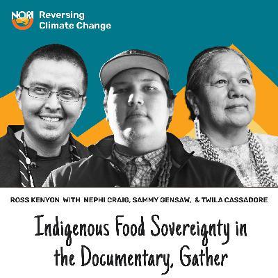 S2E55: Gather: Reclaiming indigenous foodways—w/ Twila Cassadore, Nephi Craig, & Sammy Gensaw