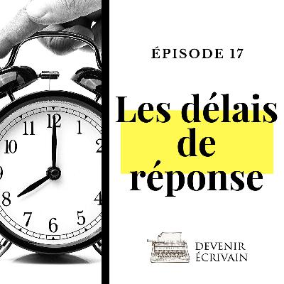 Ep #17 - Les délais de réponse des éditeurs