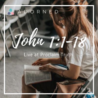 Ep. 96 - John 1:1-18 - Live at Proclaim Truth