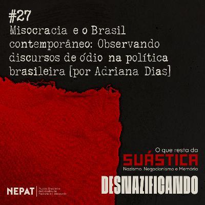 #27 - Misocracia e o Brasil contemporâneo: Observando discursos de ódio na política brasileira [por Adriana Dias]