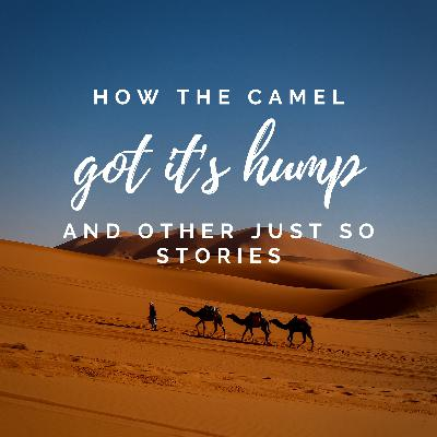 How the Camel Got It's Hump - and other Just So Stories