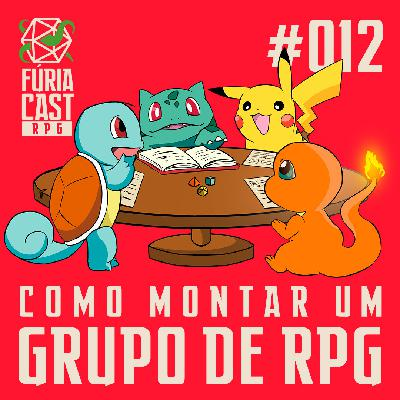 FÚRIACAST RPG #012: COMO MONTAR UM GRUPO DE RPG