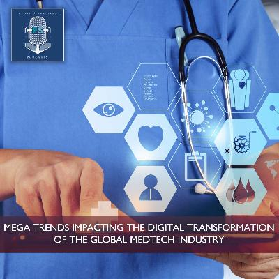 Mega Trends Impacting the Digital Transformation of the Global MedTech Industry