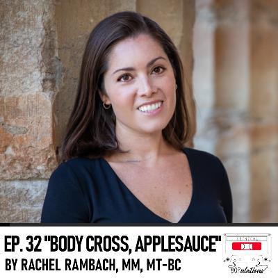 Episode 32: Body Cross, Applesauce by Rachel Rambach, MM, MT-BC