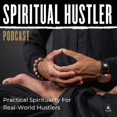 #41 Adam Roa   Spiritual Hustler Podcast   Practical Spirituality For Real World Hustlers