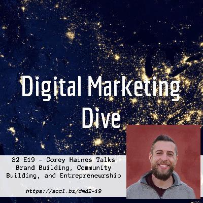 S2 E19 – Corey Haines Talks Brand Building, Community Building, and Entrepreneurship