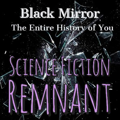 TV Show: Black Mirror S01E03: The Entire History of You (2011)