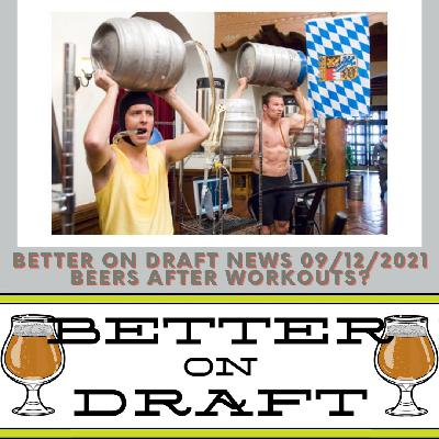 Better on Draft News (09/12/21) - Beers After Workouts?