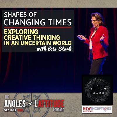 Lois Stark – Shapes of Changing Times – Exploring Creative Thinking in an Uncertain World (AoL 185)