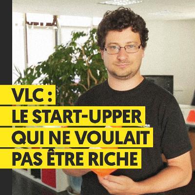 VLC : LE STARTUPPER QUI NE VOULAIT PAS ÊTRE RICHE